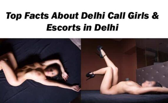 Top Facts About Delhi Call Girls and Escorts in Delhi