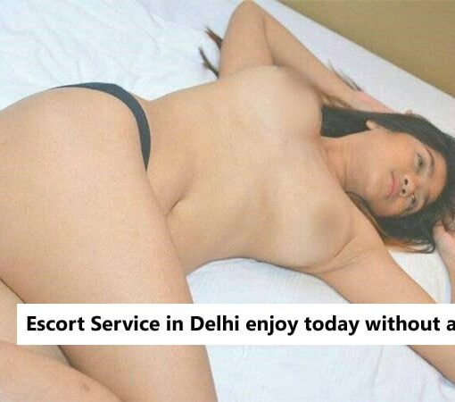 Escort Service in Delhi enjoy today without any problems